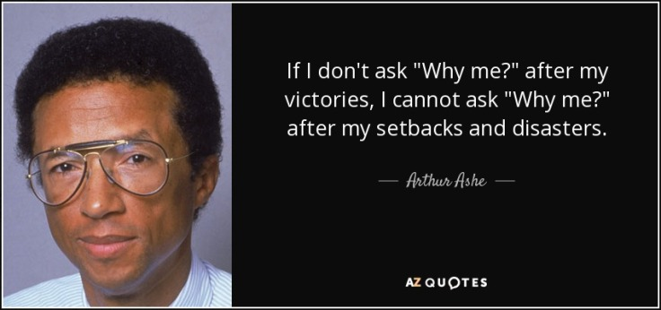 if-i-don-t-ask-why-me-after-my-victories-i-cannot-ask-why-me-after-my-setbacks-and-disasters-arthur-ashe-66-6-0653